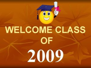 WELCOME CLASS OF 2009 CLASS RINGS PLEASE WELCOME