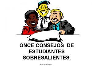 ONCE CONSEJOS DE ESTUDIANTES SOBRESALIENTES Rosalyn Bravo Los