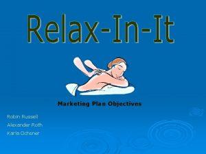 Marketing Plan Objectives Robin Russell Alexander Roth Karla