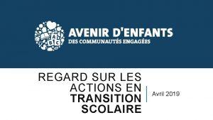 REGARD SUR LES ACTIONS EN TRANSITION SCOLAIRE Avril