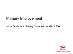 Primary Improvement Jacky Castle Lead Primary Commissioner North