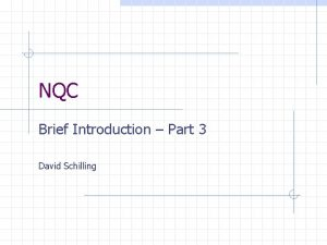 NQC Brief Introduction Part 3 David Schilling NQC