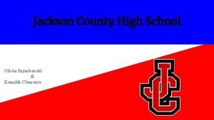 Jackson County High School Olivia Szymborski Kennith Clements