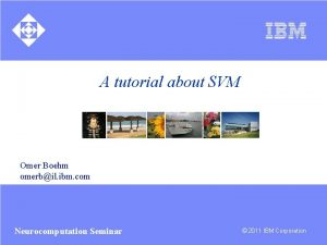 A tutorial about SVM Omer Boehm omerbil ibm