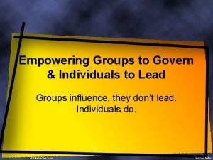 Empowering Groups to Govern Individuals to Lead Groups