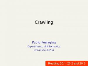 Crawling Paolo Ferragina Dipartimento di Informatica Universit di