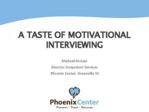 A TASTE OF MOTIVATIONAL INTERVIEWING Michael Mc Lain