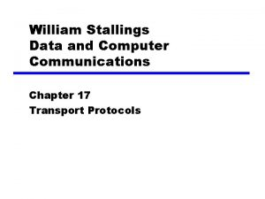 William Stallings Data and Computer Communications Chapter 17