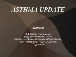 ASTHMA UPDATE Sumardi Sub Bagian Pulmonologi Bagian Ilmu