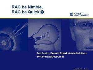 RAC be Nimble RAC be Quick Bert Scalzo