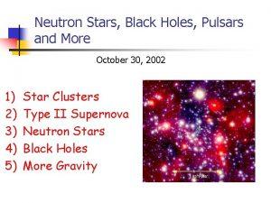 Neutron Stars Black Holes Pulsars and More October