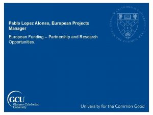 Pablo Lopez Alonso European Projects Manager European Funding