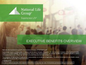 EXECUTIVE BENEFITS OVERVIEW National Life Insurance Company Life