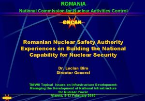 ROMANIA National Commission for Nuclear Activities Control Romanian