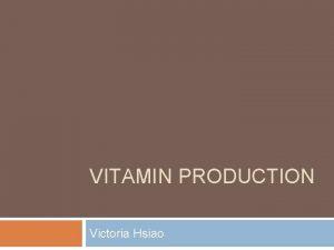 VITAMIN PRODUCTION Victoria Hsiao Carotenoids Background Carotenoids are
