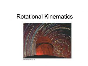 Rotational Kinematics Angular Position Angular Position 0 0