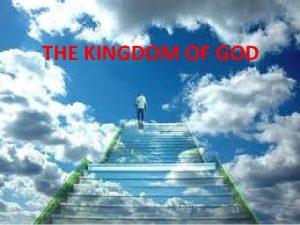THE KINGDOM OF GOD What is a Kingdom