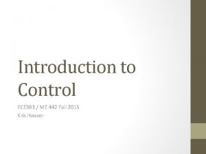 Introduction to Control ECE 383 ME 442 Fall