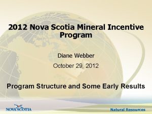 2012 Nova Scotia Mineral Incentive Program Diane Webber