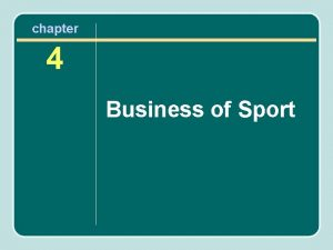 chapter 4 Business of Sport Chapter Outline Sport
