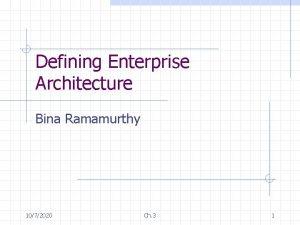 Defining Enterprise Architecture Bina Ramamurthy 1072020 Ch 3