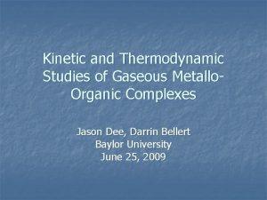 Kinetic and Thermodynamic Studies of Gaseous Metallo Organic