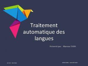 Traitement automatique des langues Prsent par Maroua TAIRA