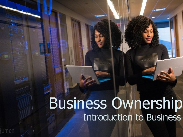 Business Ownership Introduction to Business Choosing an Organizational
