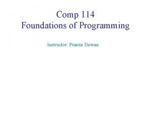 Comp 114 Foundations of Programming Instructor Prasun Dewan