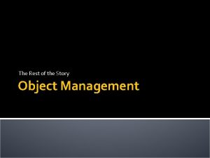 The Rest of the Story Object Management Object