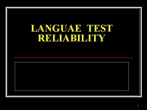 LANGUAE TEST RELIABILITY 1 What Is Reliability n