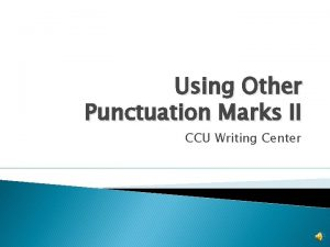 Using Other Punctuation Marks II CCU Writing Center