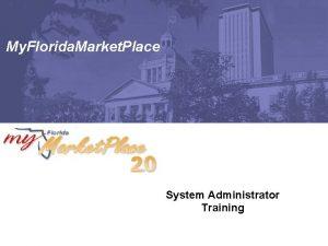 My Florida Market Place System Administrator Training Agenda