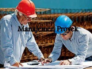Manajemen Proyek Pengertian manajemen proyek Manajemen proyek merupakan