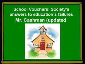 School Vouchers Societys answers to educations failures Mr
