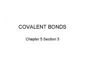 COVALENT BONDS Chapter 5 Section 3 Covalent bonds