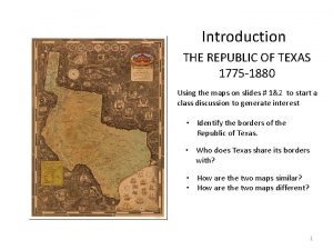 Introduction THE REPUBLIC OF TEXAS 1775 1880 Using