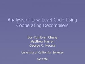 Analysis of LowLevel Code Using Cooperating Decompilers BorYuh