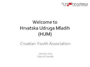Welcome to Hrvatska Udruga Mladih HUM Croatian Youth