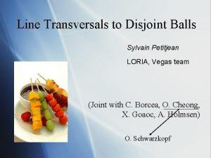 Line Transversals to Disjoint Balls Sylvain Petitjean LORIA