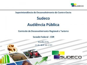 Superintendncia do Desenvolvimento do CentroOeste Sudeco Audincia Pblica