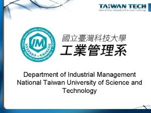 Department of Industrial Management National Taiwan University of