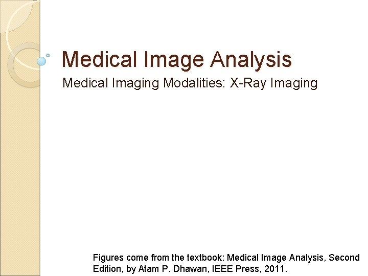 Medical Image Analysis Medical Imaging Modalities XRay Imaging