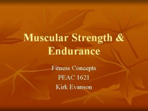 Muscular Strength Endurance Fitness Concepts PEAC 1621 Kirk