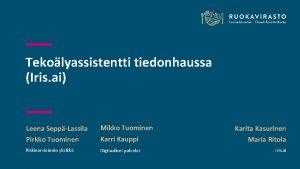 Tekolyassistentti tiedonhaussa Iris ai Leena SeppLassila Pirkko Tuominen