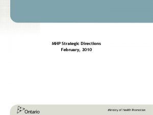 MHP Strategic Directions February 2010 MHPs Strategic Directions