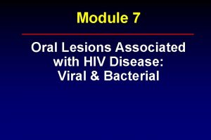 Module 7 Oral Lesions Associated with HIV Disease