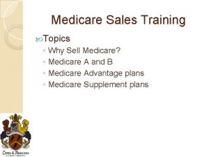 Medicare Sales Training Topics Why Sell Medicare Medicare