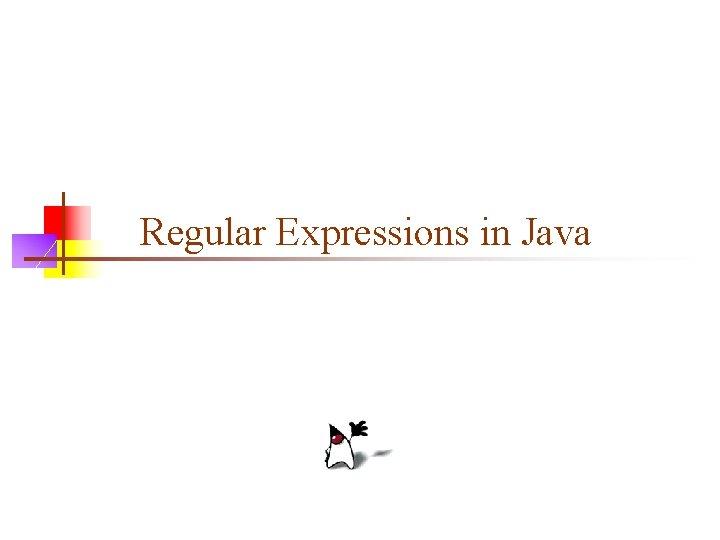 Regular Expressions in Java Regular Expressions n n