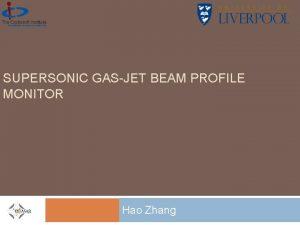 SUPERSONIC GASJET BEAM PROFILE MONITOR Hao Zhang Outline
